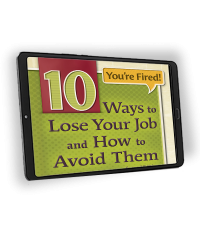 You're Fired! 10 Ways to Lose Your Job and How to Avoid Them